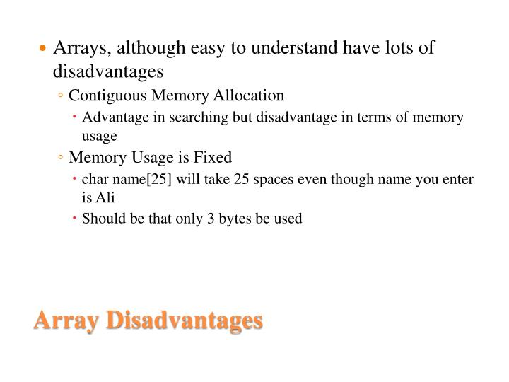 Arrays, although easy to understand have lots of disadvantages