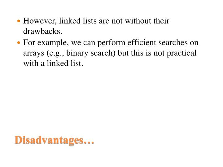 However, linked lists are not without their drawbacks.