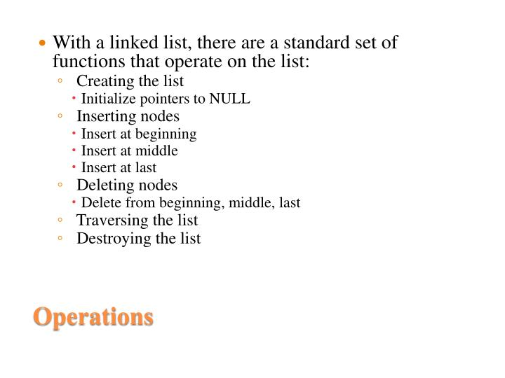 With a linked list, there are a standard set of functions that operate on the list:
