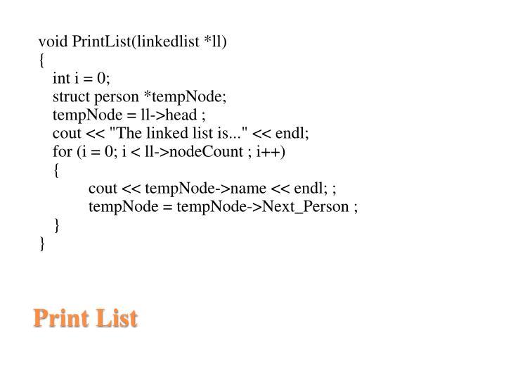 void PrintList(linkedlist *ll)