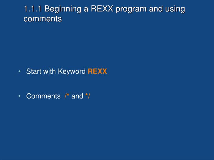1.1.1 Beginning a REXX program and using comments