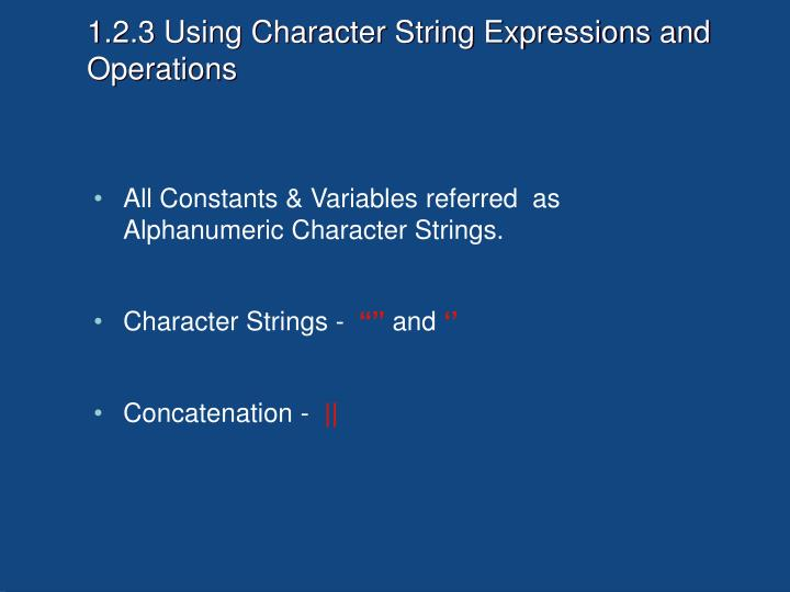 1.2.3 Using Character String Expressions and Operations