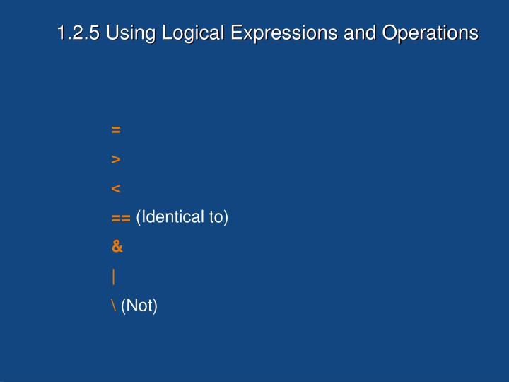 1.2.5 Using Logical Expressions and Operations