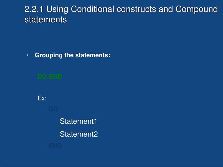 2.2.1 Using Conditional constructs and Compound statements