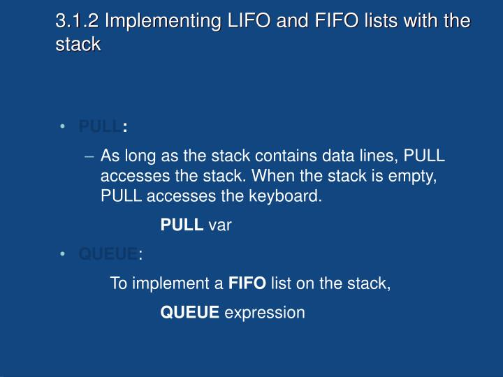 3.1.2 Implementing LIFO and FIFO lists with the stack