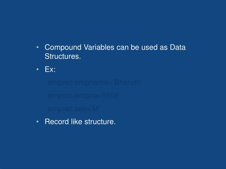 Compound Variables can be used as Data Structures.