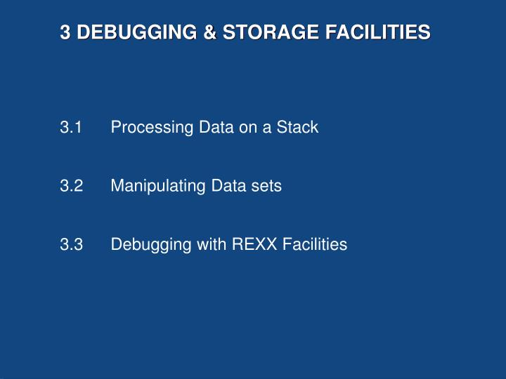 3 DEBUGGING & STORAGE FACILITIES