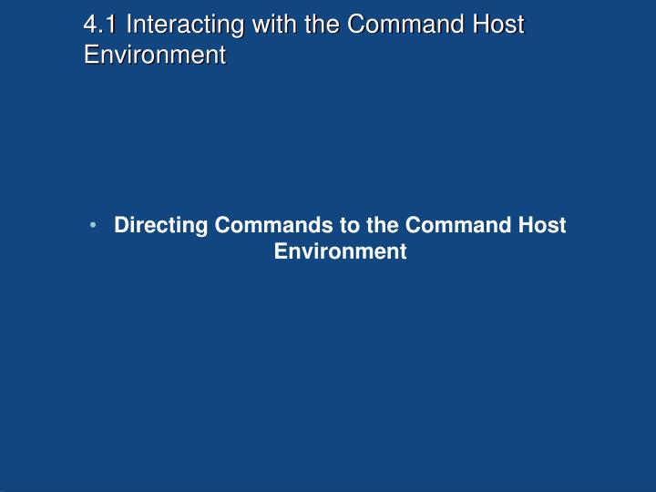 4.1 Interacting with the Command Host Environment