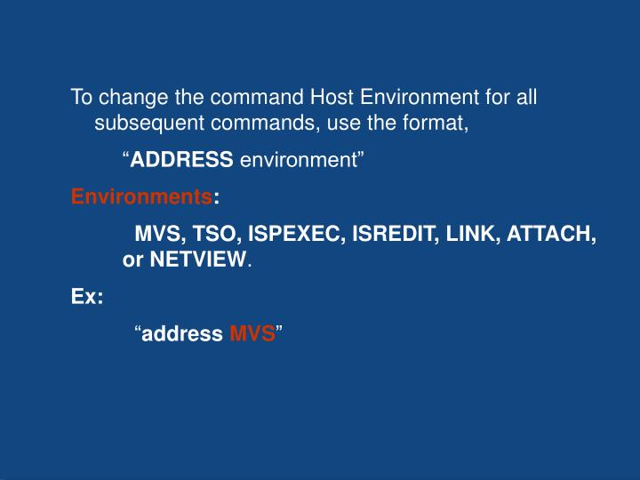 To change the command Host Environment for all subsequent commands, use the format,