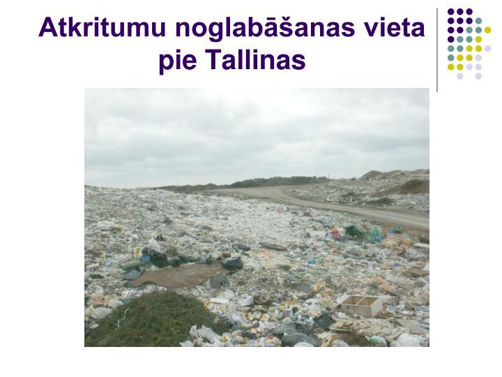 Atkritumu noglabāšanas vieta pie Tallinas