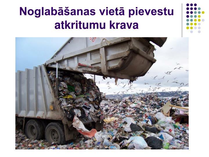 Noglabāšanas vietā pievestu atkritumu krava
