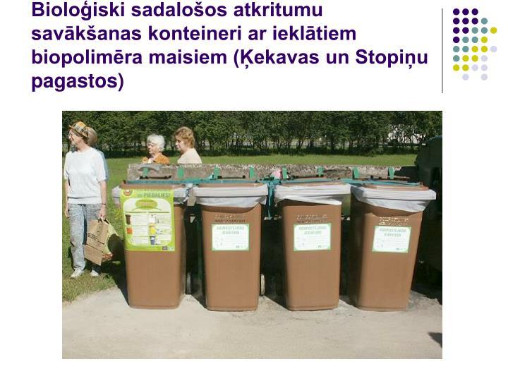 Bioloģiski sadalošos atkritumu savākšanas konteineri ar ieklātiem biopolimēra maisiem (Ķekavas un Stopiņu pagastos)