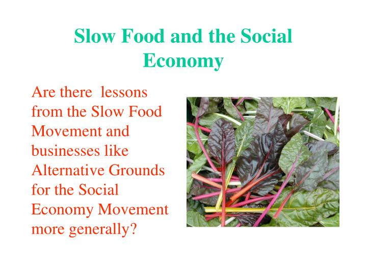 Are there  lessons from the Slow Food Movement and businesses like Alternative Grounds for the Social Economy Movement more generally?