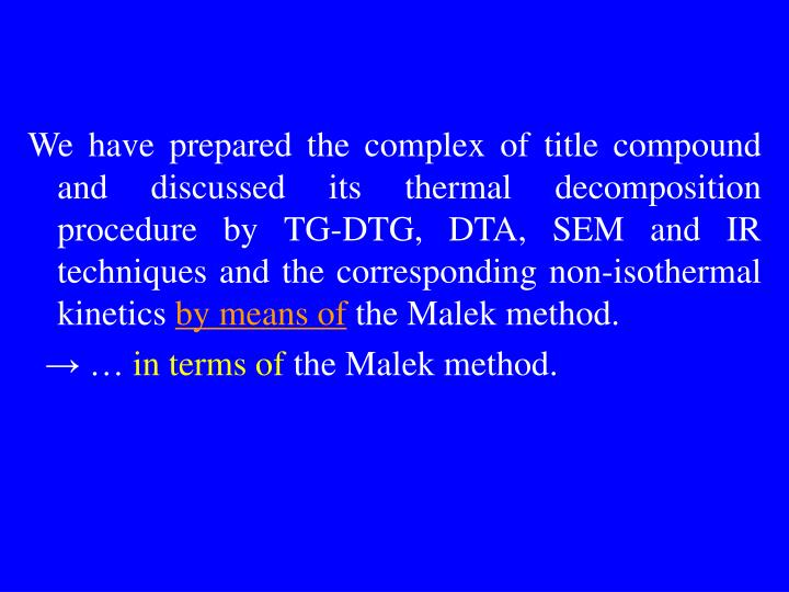 We have prepared the complex of title compound and discussed its thermal decomposition procedure by TG-DTG, DTA, SEM and IR techniques and the corresponding non-isothermal kinetics