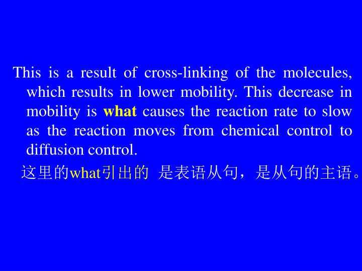 This is a result of cross-linking of the molecules, which results in lower mobility. This decrease in mobility is