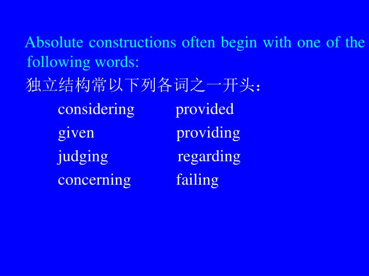Absolute constructions often begin with one of the  following words: