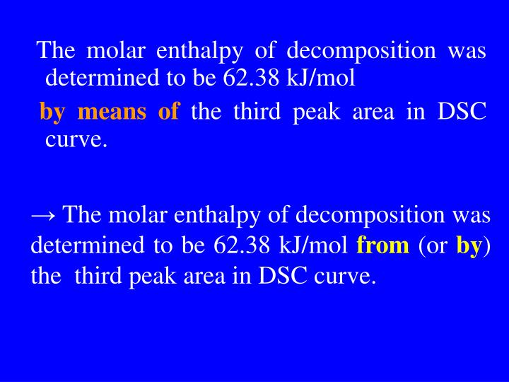 The molar enthalpy of decomposition was determined to be 62.38 kJ/mol