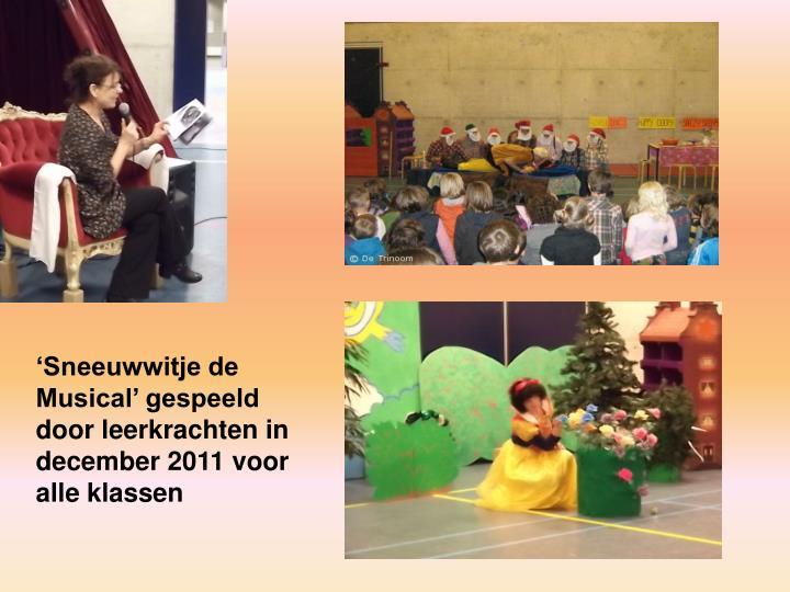 'Sneeuwwitje de Musical' gespeeld door leerkrachten in december 2011 voor alle klassen
