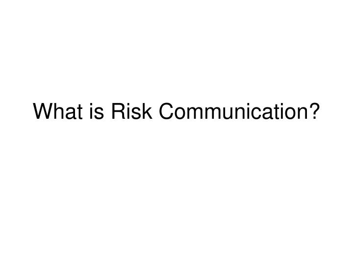 What is Risk Communication?