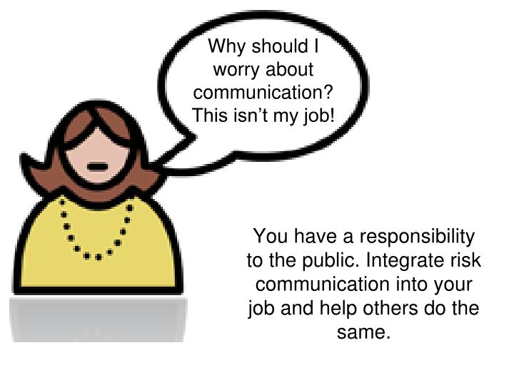 Why should I  worry about communication?  This isn't my job!
