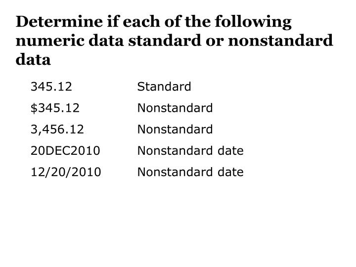 Determine if each of the following numeric data standard or nonstandard data