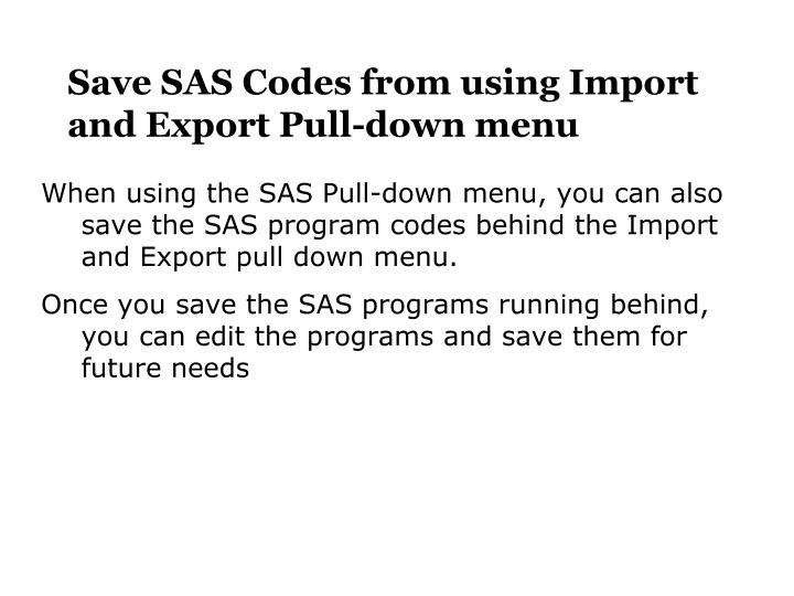 Save SAS Codes from using Import and Export Pull-down menu