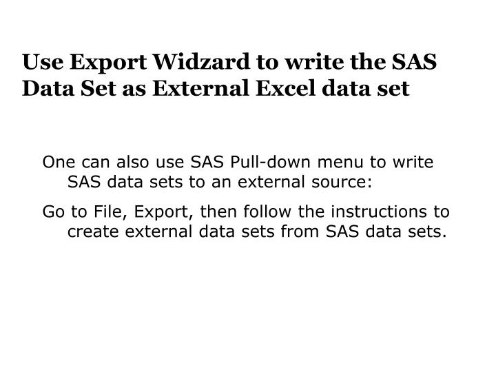 Use Export Widzard to write the SAS Data Set as External Excel data set