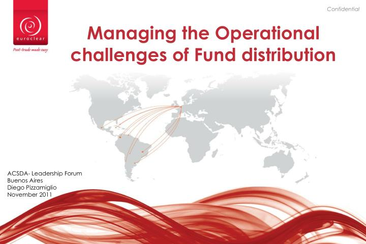 Managing the operational challenges of fund distribution