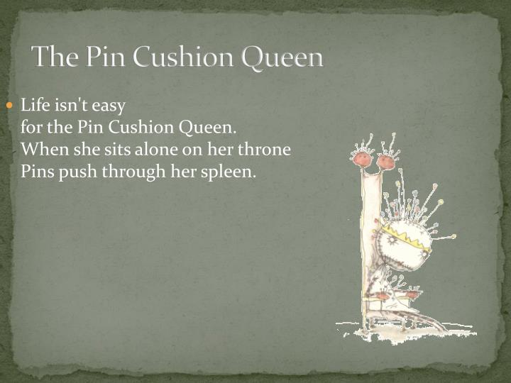 The Pin Cushion Queen