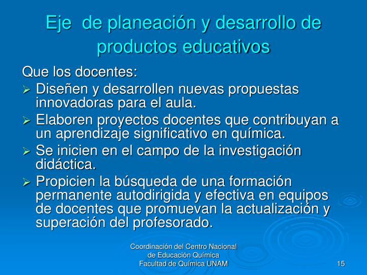 Eje  de planeación y desarrollo de productos educativos