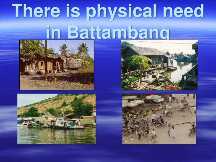 There is physical need in Battambang