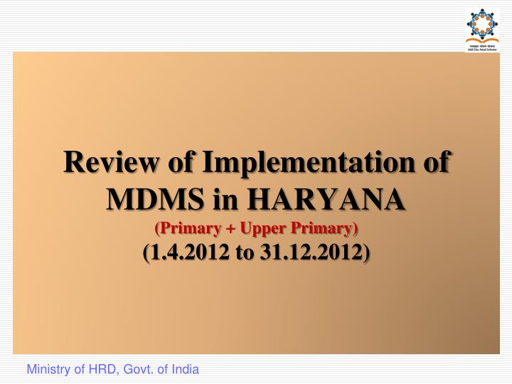 Review of implementation of mdms in haryana primary upper primary 1 4 2012 to 31 12 2012