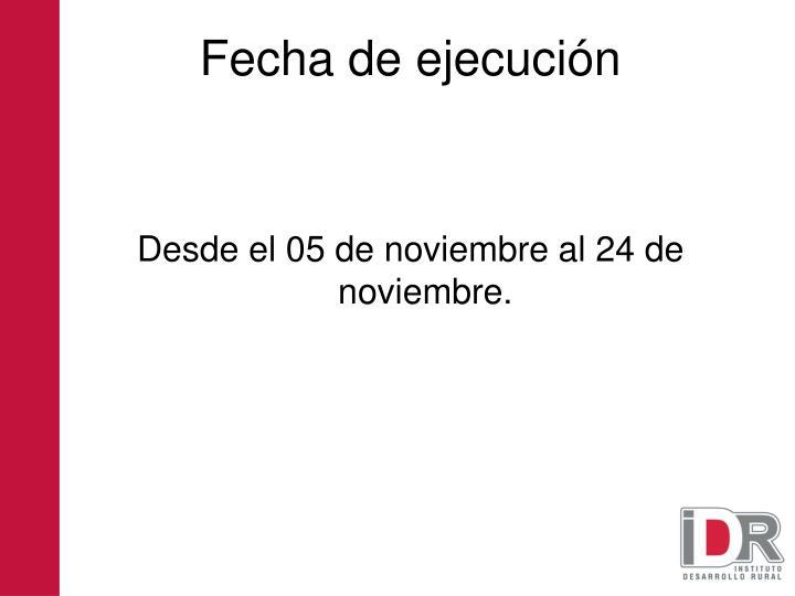 Desde el 05 de noviembre al 24 de noviembre.