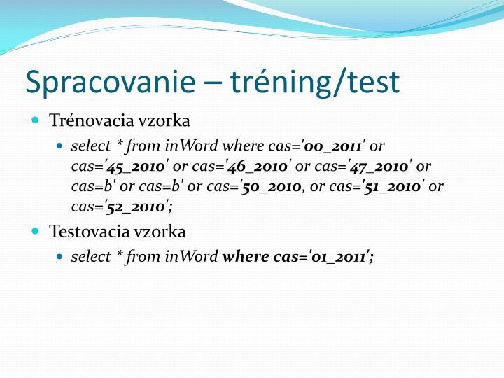 Spracovanie – tréning/test