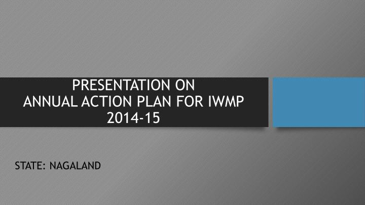 Presentation on annual action plan for iwmp 2014 15