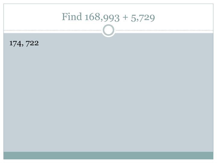 Find 168,993 + 5,729