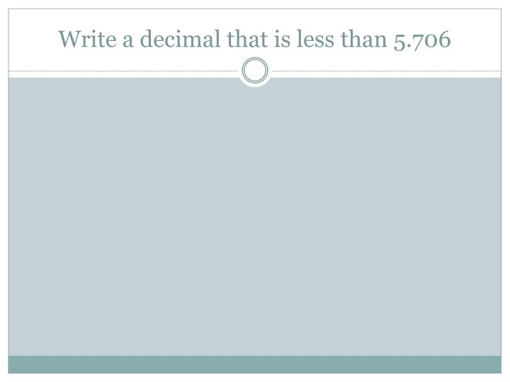 Write a decimal that is less than 5.706