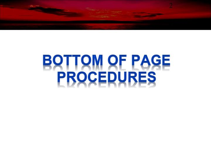 BOTTOM OF PAGE PROCEDURES