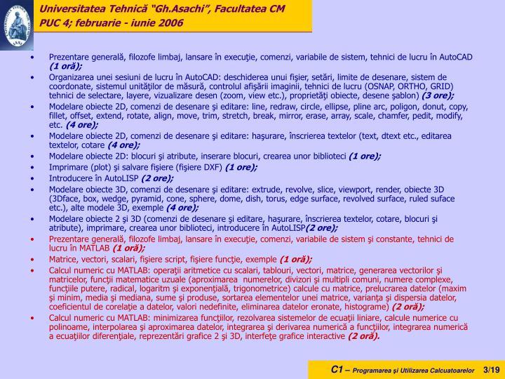 Prezentare generală, filozofe limbaj, lansare în execuţie, comenzi, variabile de sistem, tehnici de lucru în AutoCAD