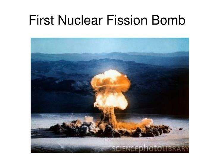 First Nuclear Fission Bomb