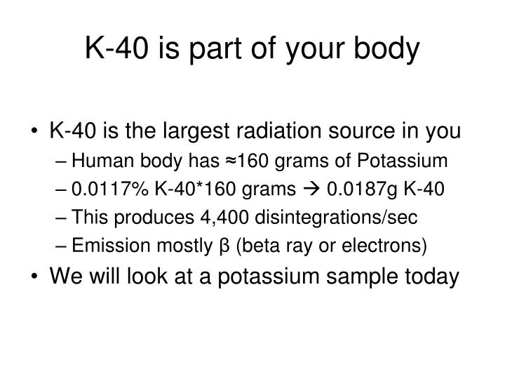 K-40 is part of your body