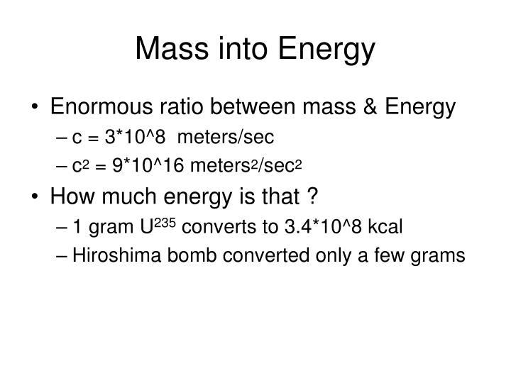 Mass into Energy