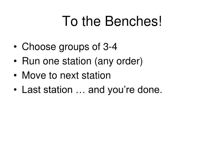 To the Benches!