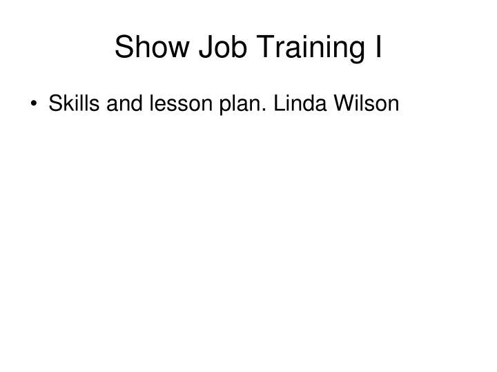 Show Job Training I