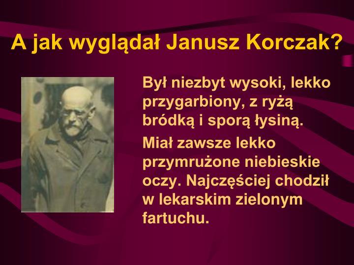 A jak wyglądał Janusz Korczak?