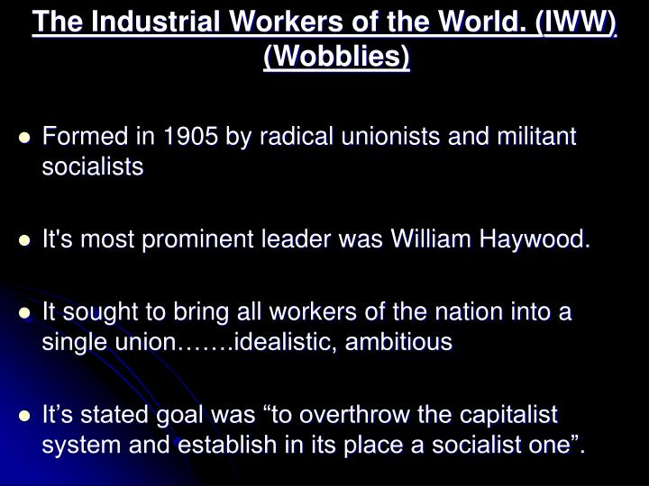 The Industrial Workers of the World. (IWW) (Wobblies)