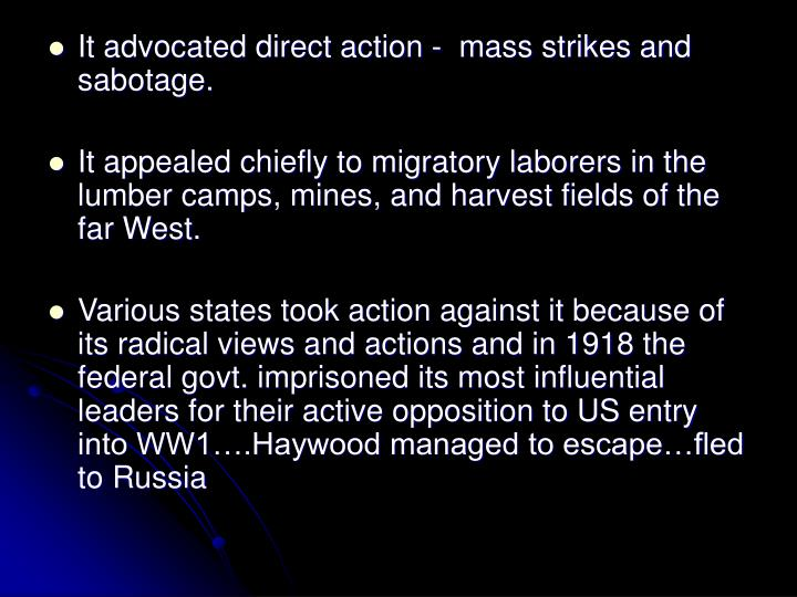 It advocated direct action -  mass strikes and sabotage.