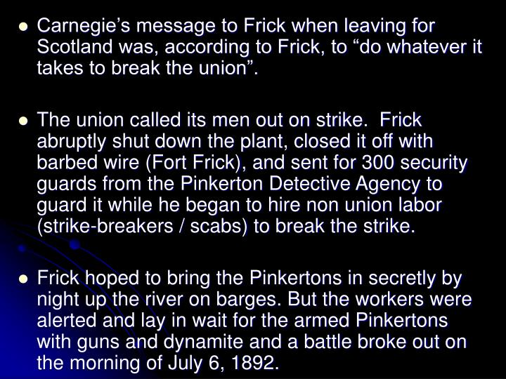 "Carnegie's message to Frick when leaving for Scotland was, according to Frick, to ""do whatever it takes to break the union""."