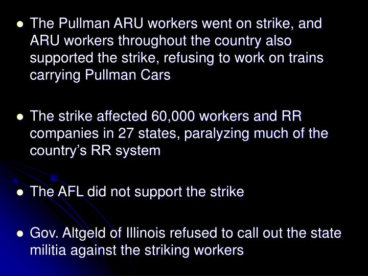 The Pullman ARU workers went on strike, and ARU workers throughout the country also supported the strike, refusing to work on trains carrying Pullman Cars