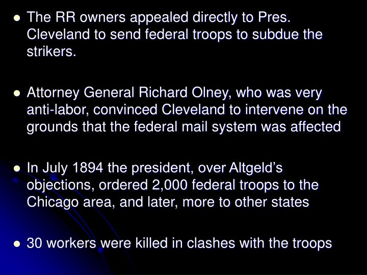 The RR owners appealed directly to Pres. Cleveland to send federal troops to subdue the strikers.